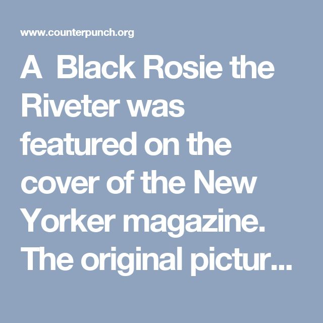 A  Black Rosie the Riveter was featured on the cover of the New Yorker magazine.  The original picture of white Rosie frequently appears as an image of women's equality as a laborer.   The real Rosie worked at the Willow Run Bomber Plant which produced over 8,600 B-24 Liberator heavy bombers during World War II.  The plant at that time was owned and run by Henry Ford  who was known to be anti-Semitic, anti-union, and who hired women only under duress.  There is currently a campaign to…