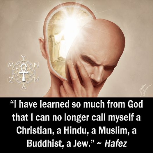 """""""I have learned so much from God that I can no longer call myself a Christian, a Hindu, a Muslim, a Buddhist, a Jew."""" ~ Hafez"""