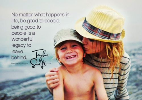 """""""be good to people....""""Taylorswift, Go Girls, Taylor Swift Quotes, Fans, Biggest Swiftie, Boys, Taylors Swift, True Stories, Senior Quotes"""