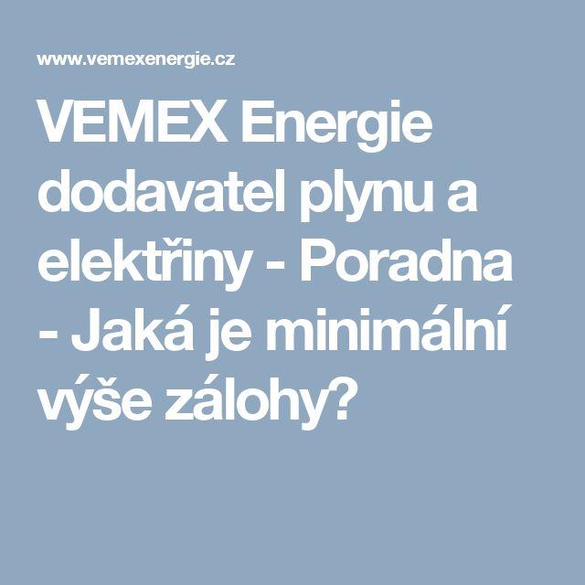 VEMEX Energie dodavatel plynu a elektřiny - Poradna - Jaká je minimální výše zálohy?