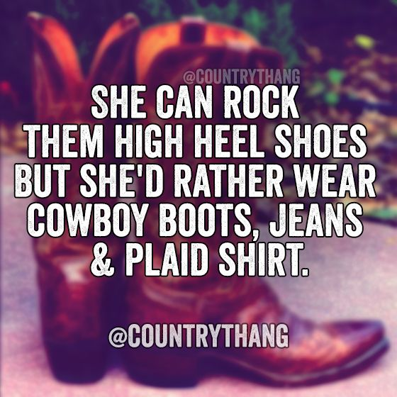 this is so true about me. country is my life ~ true story... i prefer flops and boots over any kind of heels ANY day.
