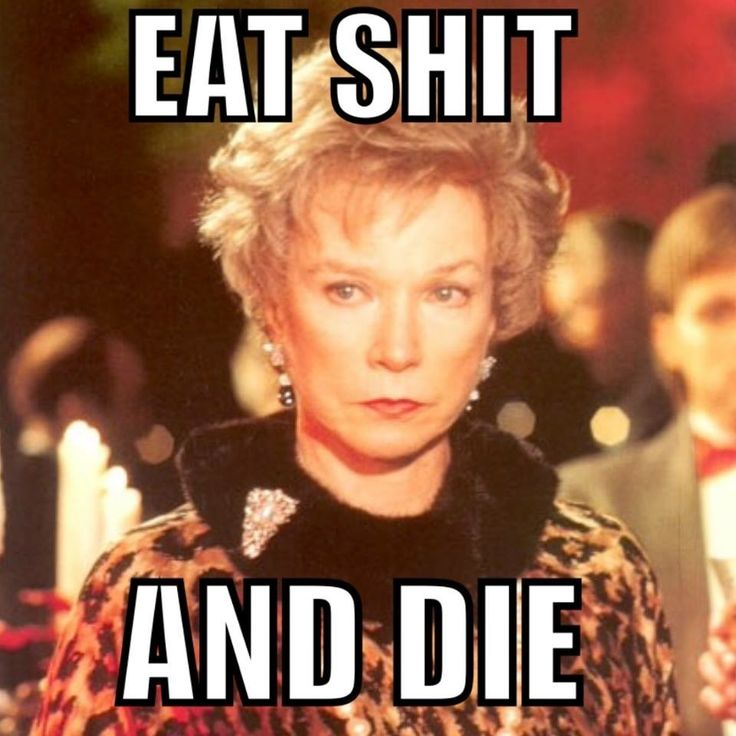 Ouiser, Steel Magnolias. Funny quote.