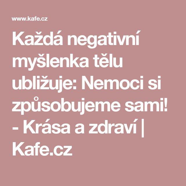 Každá negativní myšlenka tělu ubližuje: Nemoci si způsobujeme sami! - Krása a zdraví | Kafe.cz