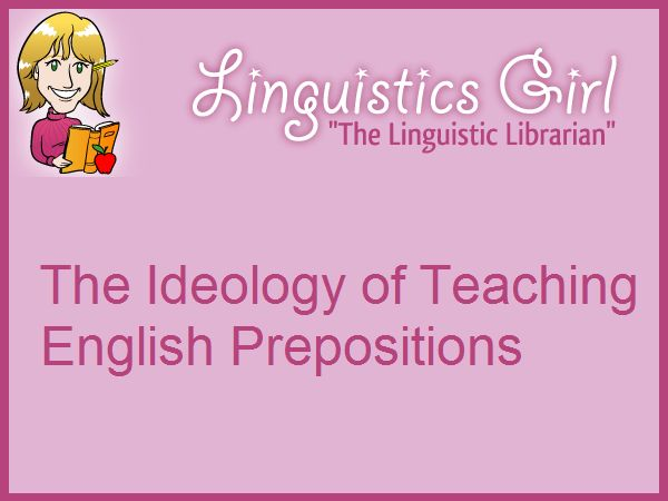 The Ideology of Teaching English Prepositions | Linguistics Girl