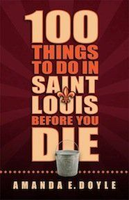 """Amanda Doyle's """"100 Things to Do in St. Louis Before You Die"""""""