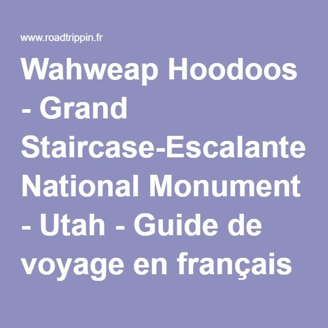 Wahweap Hoodoos - Grand Staircase-Escalante National Monument - Utah - Guide de voyage en français
