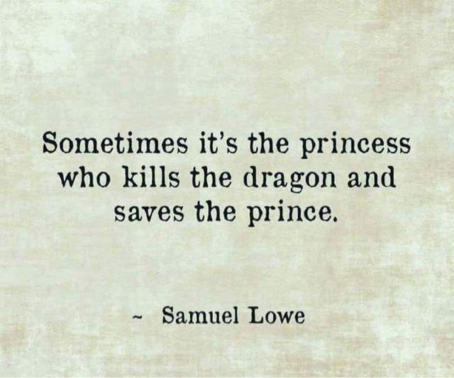 """""""Parfois c'est la princesse qui tue le dragon et sauve le prince."""" - [Samuel Lowe]"""