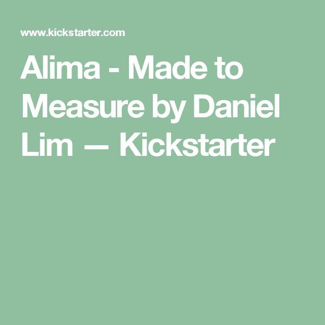 Alima - Made to Measure by Daniel Lim —  Kickstarter