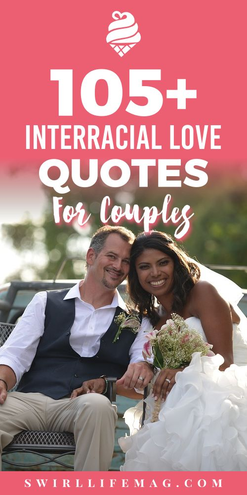 105+ Interracial Love Quotes:  Inspirational quotes serve a really important purpose: They have the power to give you the courage to pursue the things you want, need or love. They give you the drive and the courage to love your partner even better, & even stronger.