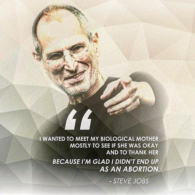"""""""I wanted to meet my biological mother, mostly to see if she was okay, and to thank her, because I'm glad I didn't end up as an abortion."""" - Steve Jobs _ #ProLife"""