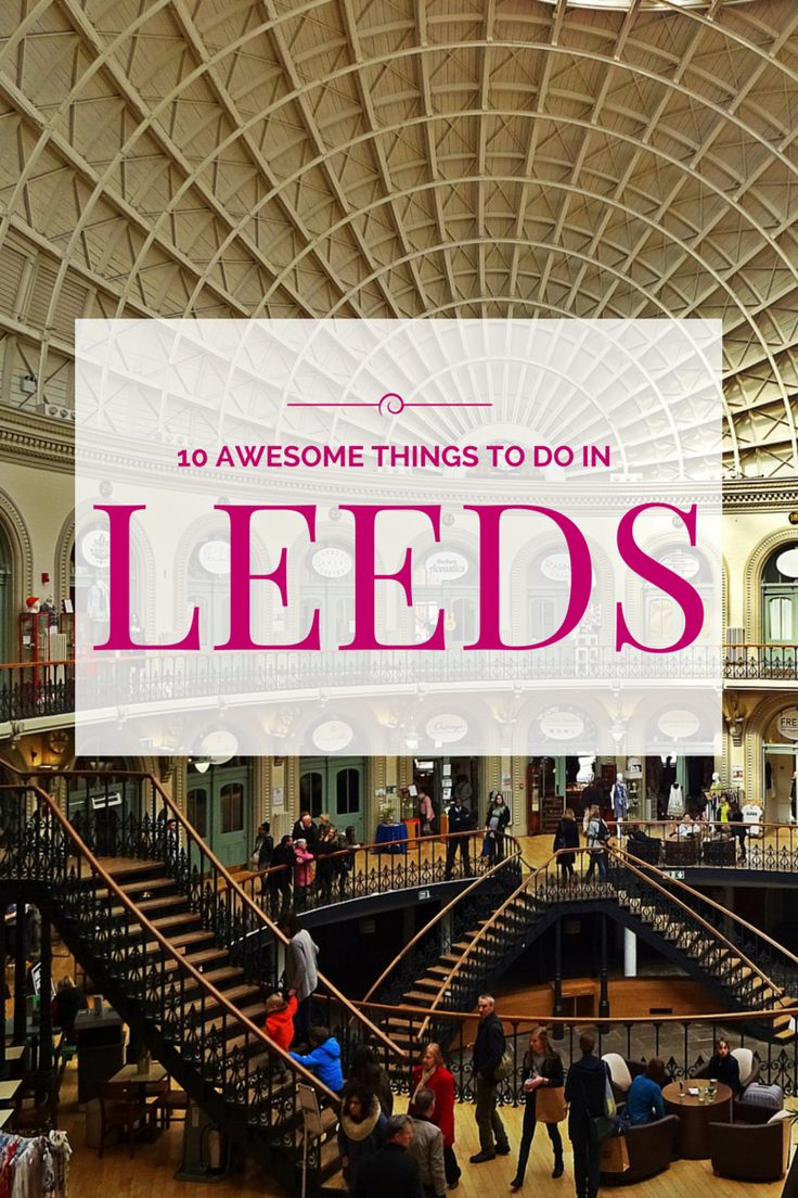Weekend Guide: 10 Awesome Things To Do In Leeds