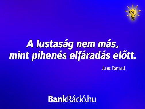 A lustaság nem más, mint pihenés elfáradás előtt. - Jules Renard, www.bankracio.hu idézet
