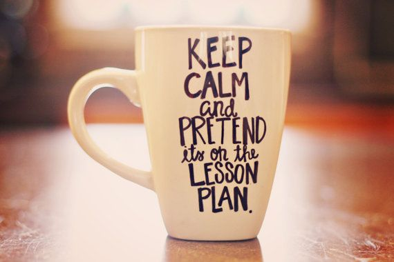 Keep Calm and Pretend It's on the Lesson Plan/ Teacher Coffee Mug