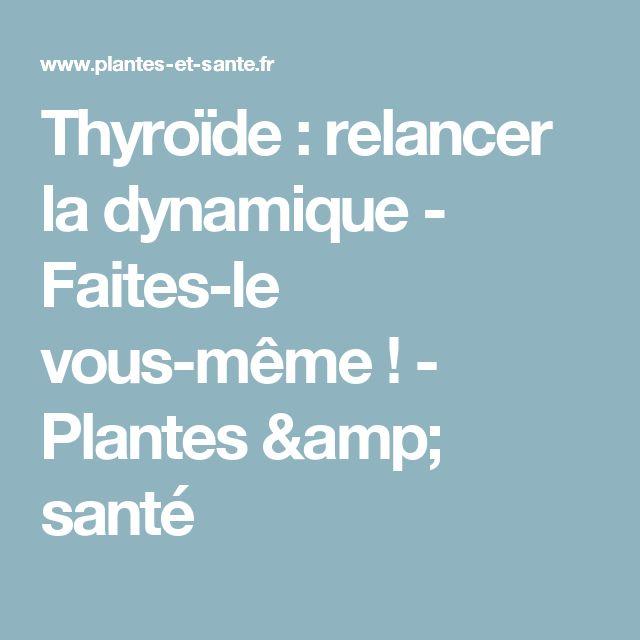 Thyroïde : relancer la dynamique - Faites-le vous-même ! - Plantes & santé