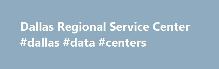 Dallas Regional Service Center #dallas #data #centers http://louisville.nef2.com/dallas-regional-service-center-dallas-data-centers/  # Additional Info This office processes only apportioned (International Registration Plan) and temporary registrations. Most vehicle title and registration services (such as window stickers) are provided by your county tax office. You can locate your county tax office in the Find Your Local Office box at the right. Physical Address: 1925 E. Beltline Rd. Suite…