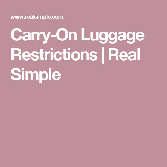 Carry-On Luggage Restrictions | Real Simple