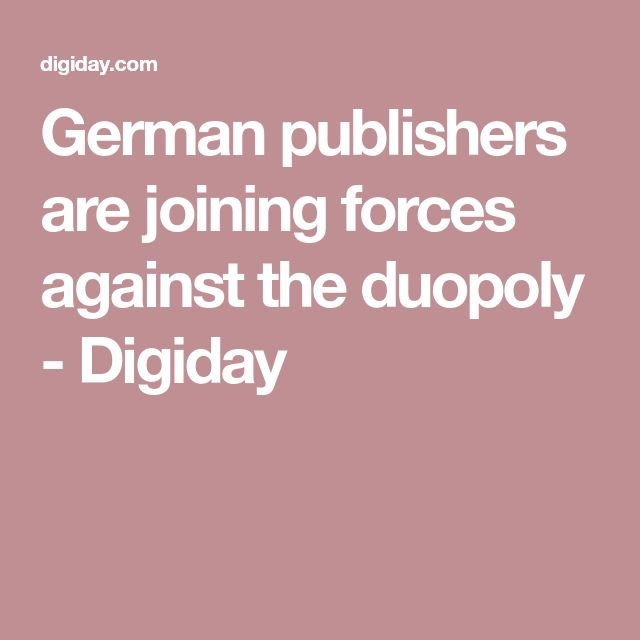 German publishers are joining forces against the duopoly - Digiday