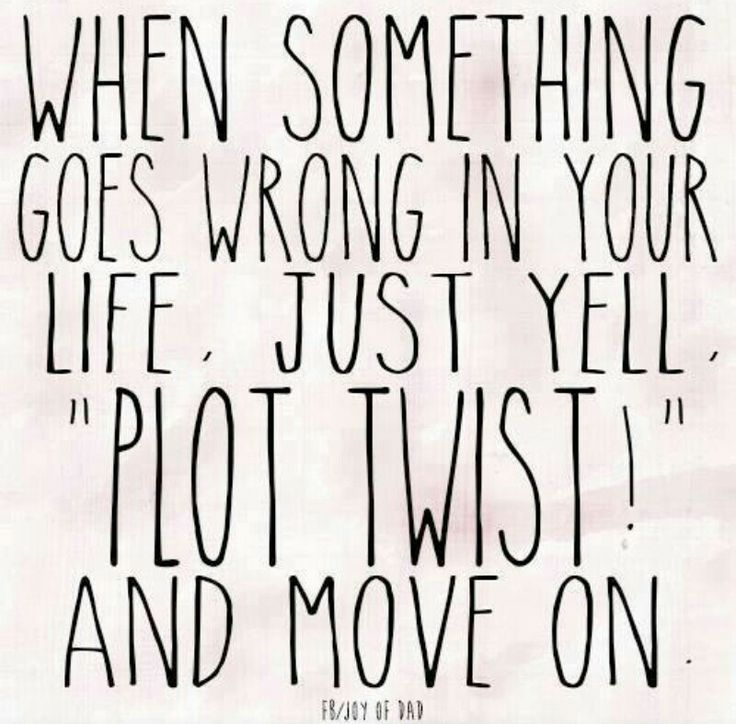 "Quotes For Moving On In Life: When Something Goes Wrong In Your Life, Just Yell, ""plot"