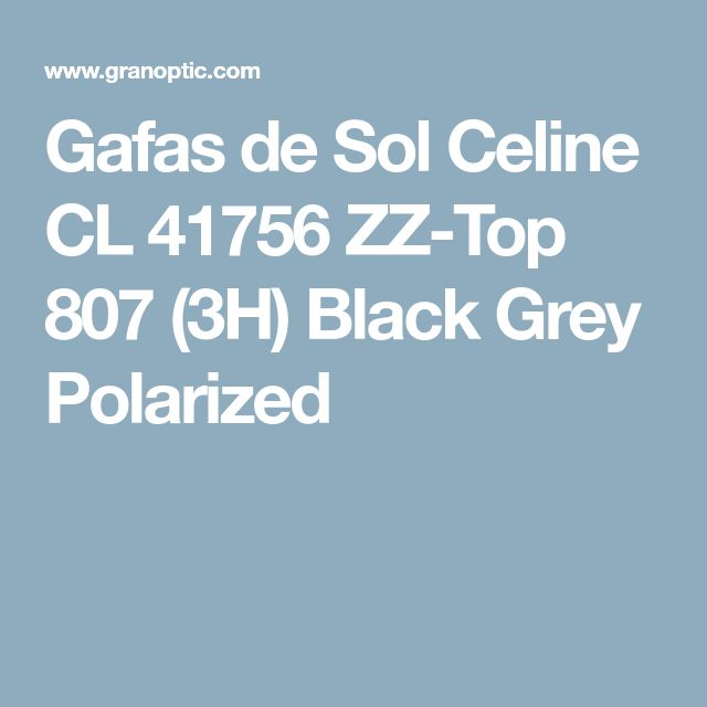 Gafas de Sol Celine CL 41756 ZZ-Top 807 (3H) Black Grey Polarized