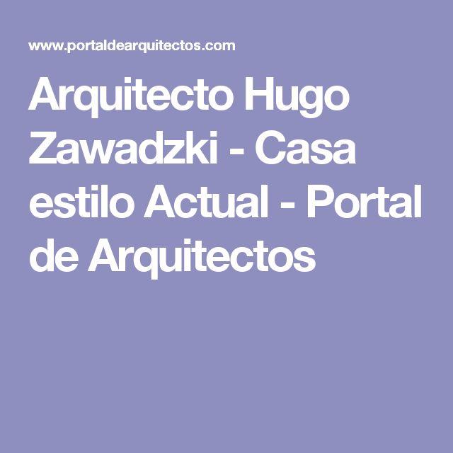 Arquitecto Hugo Zawadzki - Casa estilo Actual - Portal de Arquitectos