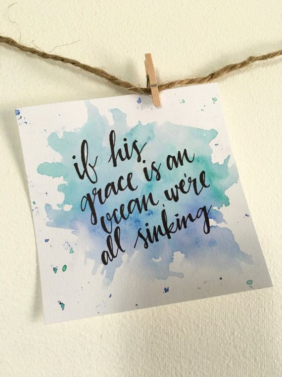 Oh How He Loves Us - If His Grace Is An Ocean - David Crowder - Watercolor - Handwritten - Hand Lettered - Encourage - Inspire - Gift Idea