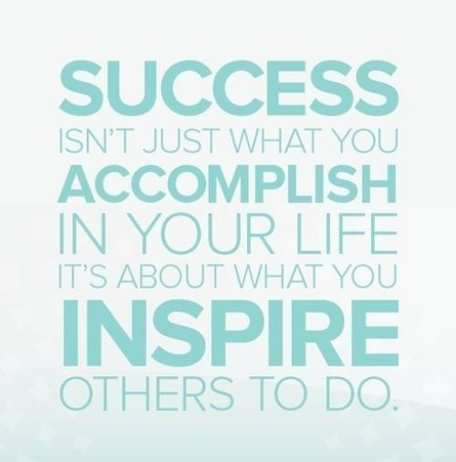 Success isn't just about what you accomplish in your life, it's about what you inspire others to do.