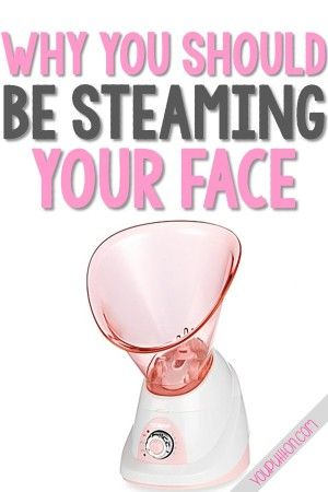 Why You Should Be Steaming Your Face