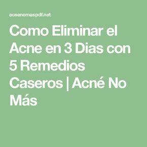 Como Eliminar el Acne en 3 Dias con 5 Remedios Caseros | Acné No Más