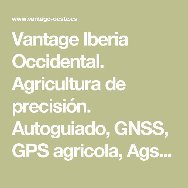 Vantage Iberia Occidental. Agricultura de precisión. Autoguiado, GNSS, GPS agricola, Agsoftware.