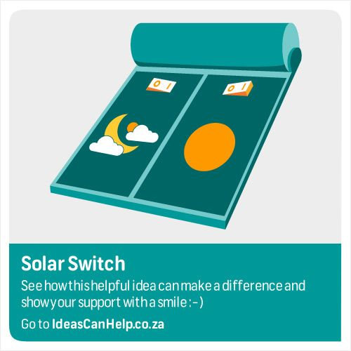 Solar Switch is a simple device that allows you to control your solar geyser and save electricity. It is affordable and easy to use.  View the idea here: http://www.blog.fnb.co.za/ideas-can-help/view-idea/?id=3540