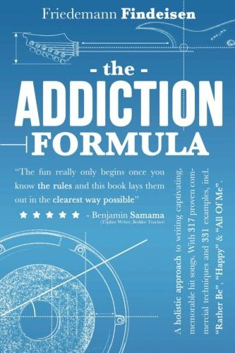 The Addiction Formula: A Holistic Approach to Writing Captivating, Memorable Hit Songs. With 317 Pro