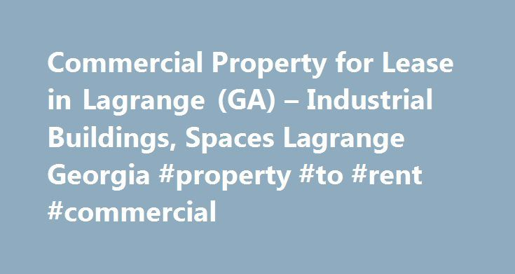 Commercial Property for Lease in Lagrange (GA) – Industrial Buildings, Spaces Lagrange Georgia #property #to #rent #commercial http://commercial.remmont.com/commercial-property-for-lease-in-lagrange-ga-industrial-buildings-spaces-lagrange-georgia-property-to-rent-commercial/  #commercial buildings for rent or lease # Commercial Property for Lease in Lagrange (GA) commercial property for rent or lease. Industrial Space For Lease . Lagrange Georgia, Commercial Industry Space for lease or…