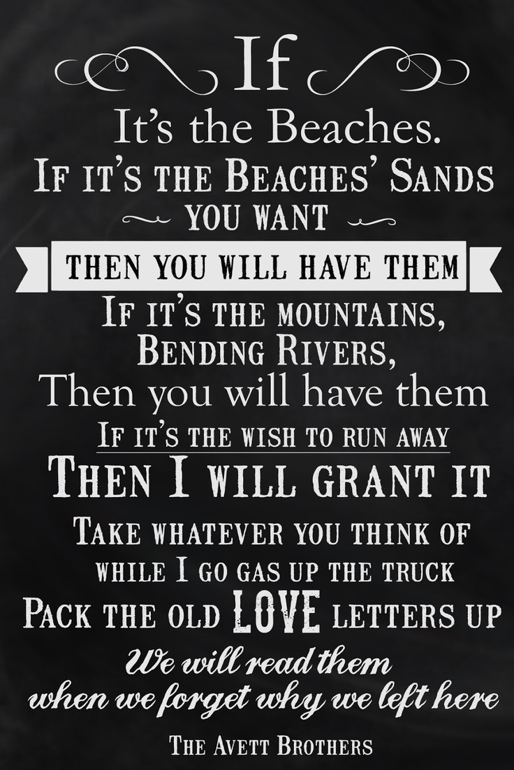 Lyrics to If It's the Beaches by The Avett Brothers via Heidi Claire.  Love this song!