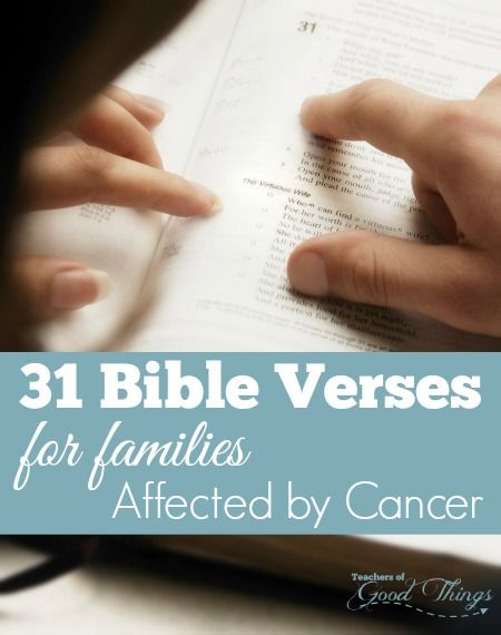 Cancer. The one word that can shatter you perfect life and swallow you up in emotions. These 31 Bible verses are just what you need to help you and encourage you when a family member or loved one is affected by cancer | www.teachersofgoodthings.com
