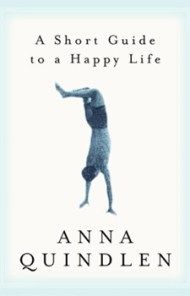 A Short Guide to a Happy Life: Anna Quindlen on Work, Joy, and How to Live Rather Than Exist – Brain Pickings