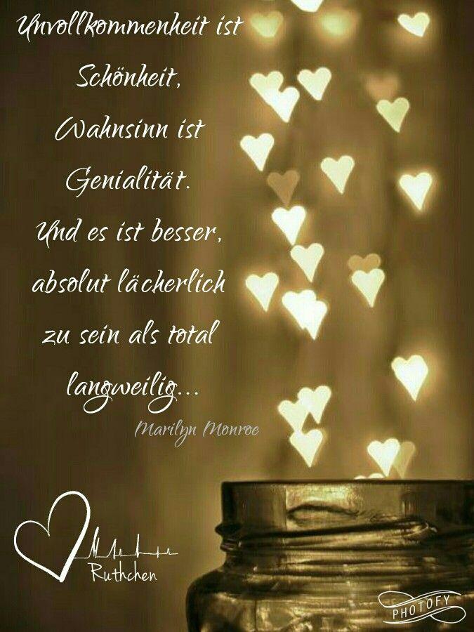 Unvollkommenheit ist Schönheit, Wahnsinn ist Genialität. Und es ist besser, absolut lächerlich zu sein als total langweilig Marilyn Monroe