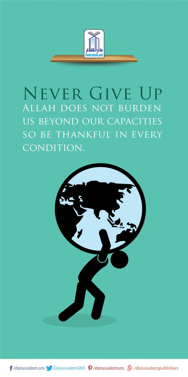 Never Give Up  Allah does Not Burden us Beyond Our Capacities, So Thankful in…