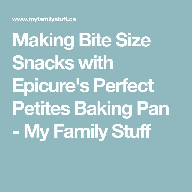Making Bite Size Snacks with Epicure's Perfect Petites Baking Pan - My Family Stuff