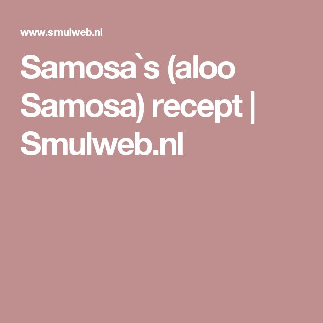 Samosa`s (aloo Samosa) recept | Smulweb.nl
