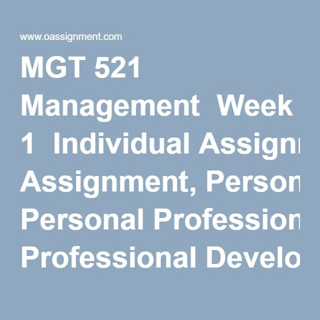 MGT 521 Management  Week 1  Individual Assignment, Personal Professional Development Plan Activity Part 1 & 2  Discussion Questions 1 and 2  Knowleddge Check  Week 2  Individual Assignment, Functional Areas of Business Paper  Discussion Questions 1 and 2  Knowledge Check  Week 3  Individual Assignment Organizational Planning Worksheet Part 1  Part 2, Strategic and Operational Plan  Personal Professional Development Plan Activity Part 4  Learning Team Delegation  Learning Team Reflection…