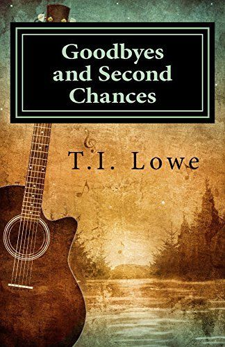 Goodbyes and Second Chances by T.I. Lowe #Christian #Contemporary #Romance