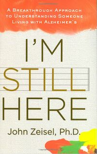 Dementia Books: I'm Still Here: A New Philosophy of Alzheimer's Care focuses on a patient's strengths to maintain connections with others and the world.