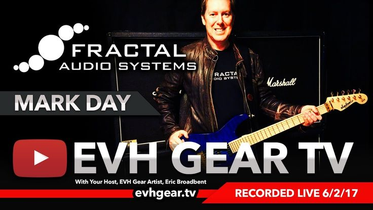 EVH Gear TV With Mark Day Of Fractal Audio