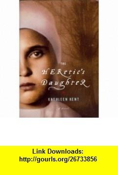 The Heretics Daughter [Large Print][Hardcover] by Kent, Kathleen (9781607510208) Kathleen Kent , ISBN-10: 1607510200  , ISBN-13: 978-1607510208 ,  , tutorials , pdf , ebook , torrent , downloads , rapidshare , filesonic , hotfile , megaupload , fileserve