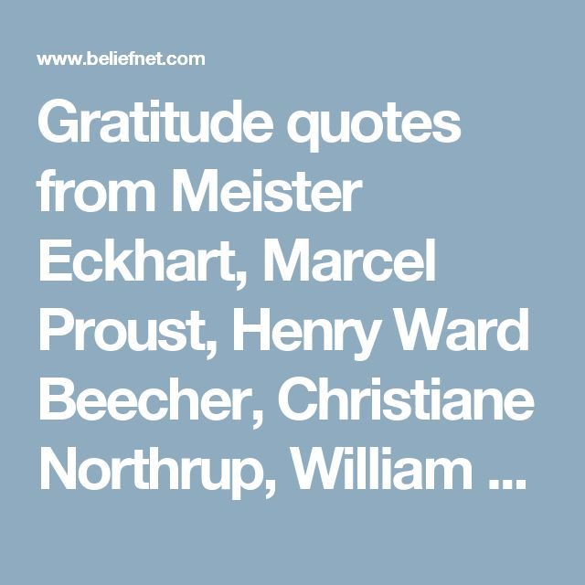 Gratitude quotes from Meister Eckhart, Marcel Proust, Henry Ward Beecher, Christiane Northrup, William Blake - Beliefnet
