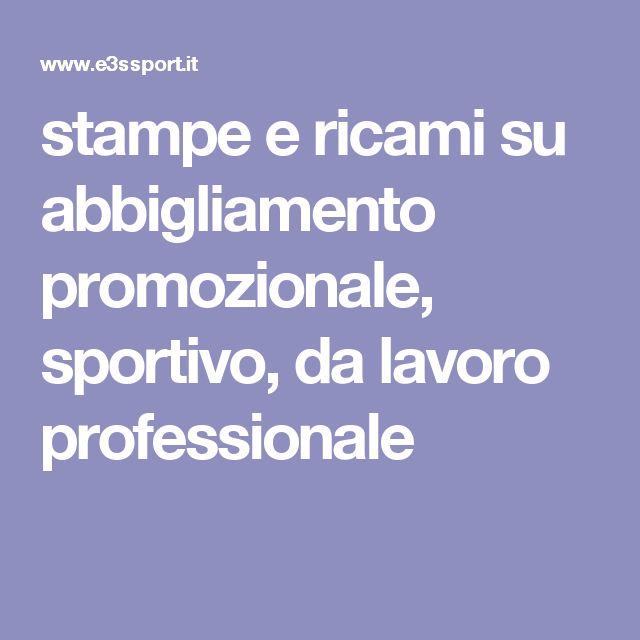 stampe e ricami su abbigliamento promozionale, sportivo, da lavoro professionale www.e3ssport.it