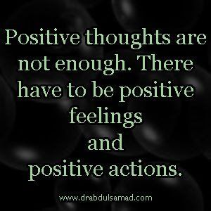 Law of attrACTION ... Positive thoughts are not enough. There have to be positive Feelings and positive Actions ...