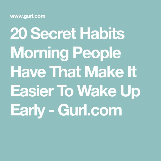 20 Secret Habits Morning People Have That Make It Easier To Wake Up Early - Gurl.com