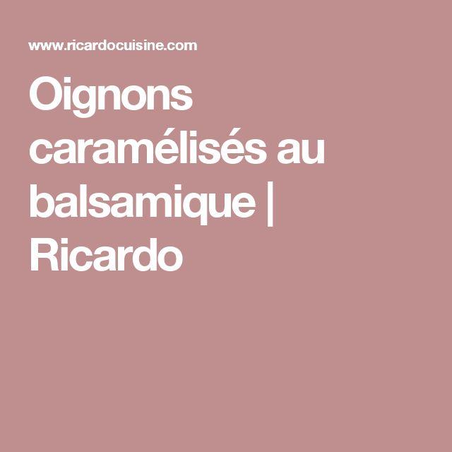 Oignons caramélisés au balsamique | Ricardo