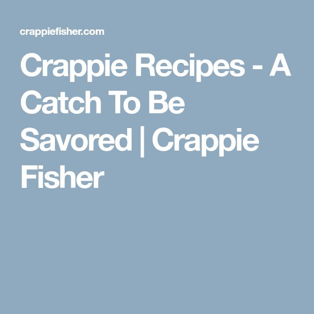 Crappie Recipes - A Catch To Be Savored   Crappie Fisher